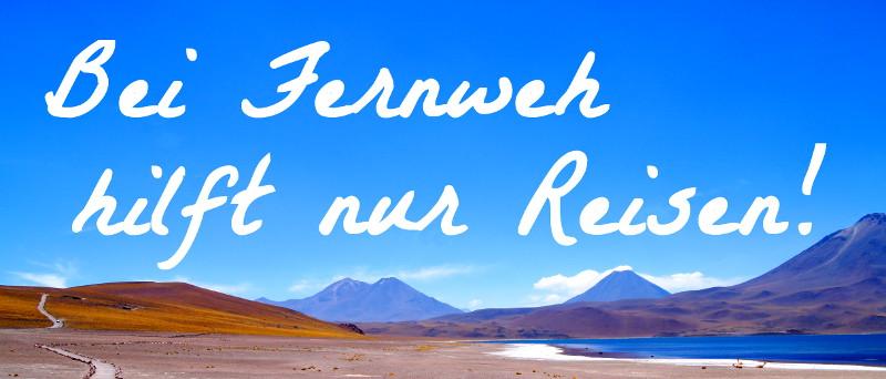 Bei Fernweh hilft nur Reisen - Weltreise Blog meyouandtheworld