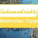77 Weltreise-Tipps und Anregungen