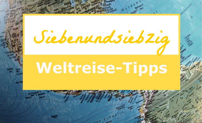 Weltreise Tipps zur Planung, Reise und Rueckkehr